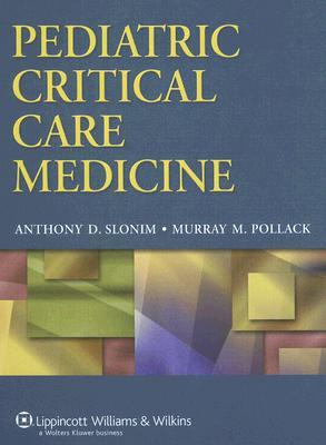 Pediatric Critical Care Medicine - Slonim, Anthony D, MD (Editor)