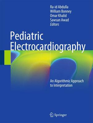 Pediatric Electrocardiography: An Algorithmic Approach to Interpretation - Abdulla, Ra-Id (Editor), and Bonney, William (Editor), and Khalid, Omar (Editor)
