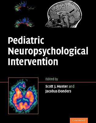 Pediatric Neuropsychological Intervention - Hunter, Scott J. (Editor), and Donders, Jacobus (Editor)