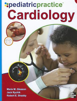 Pediatric Practice Cardiology - Gleason, Marie Murphy, and Shaddy, Robert E., and Rychik, Jack