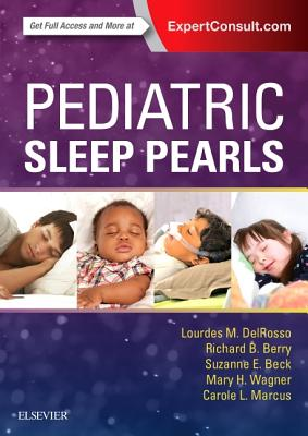 Pediatric Sleep Pearls - Delrosso, Lourdes M, MD, and Berry, Richard B, MD, and Beck, Suzanne E, MD