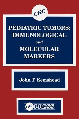 Pediatric Tumors: Immunological and Molecular Markers - Kemshead, John T (Editor)