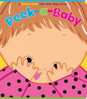 Peek-A-Baby: A Lift-The-Flap Book - Katz, Karen