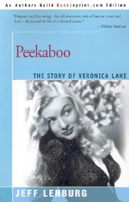 Peekaboo: The Story of Veronica Lake - Lenburg, Jeff