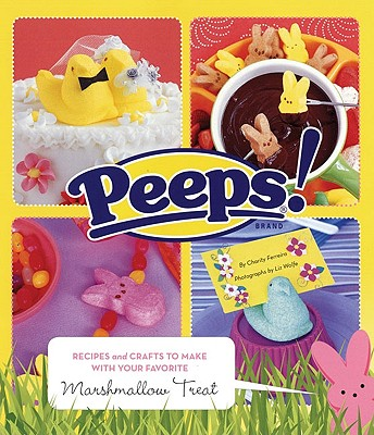 Peeps: Recipes and Crafts to Make with Your Favorite Marshmallow Treat - Ferreira, Charity, and Wolfe, Liz (Photographer)