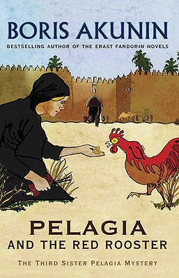 Pelagia And The Red Rooster: The Third Sister Pelagia Mystery - Akunin, Boris