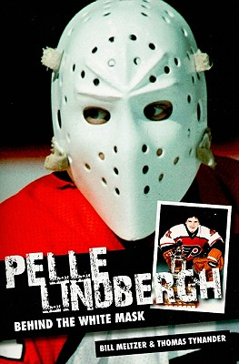 Pelle Lindbergh: Behind the White Mask - Meltzer, Bill, and Tynander, Thomas