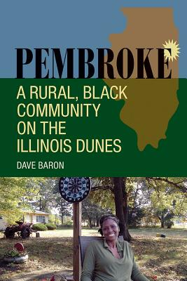 Pembroke: A Rural, Black Community on the Illinois Dunes - Baron, Dave
