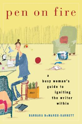 Pen on Fire: A Busy Woman's Guide to Igniting the Writer Within - DeMarco-Barrett, Barbara