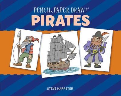 Pencil, Paper, Draw! (R): Pirates - Harpster, Steve