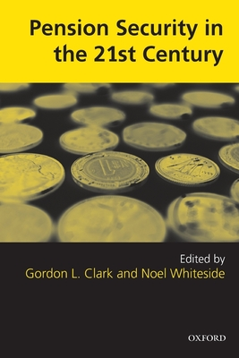 Pension Security in the 21st Century: Redrawing the Public-Private Debate - Clark, Gordon L (Editor), and Whiteside, Noel (Editor)