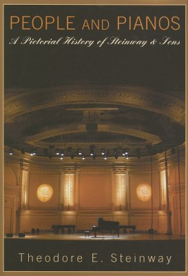 People and Pianos: A Pictorial History of Steinway and Sons - Steinway, Theodore