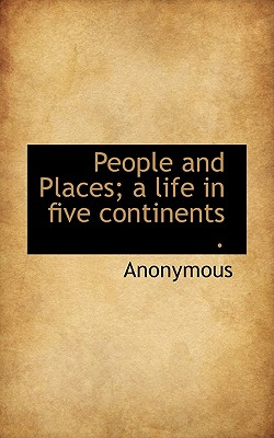 People and Places; A Life in Five Continents . - Anonymous