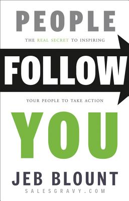 People Follow You: The Real Secret to What Matters Most in Leadership - Blount, Jeb