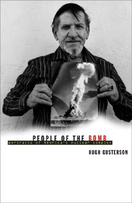 People of the Bomb: Portraits of America's Nuclear Complex - Gusterson, Hugh