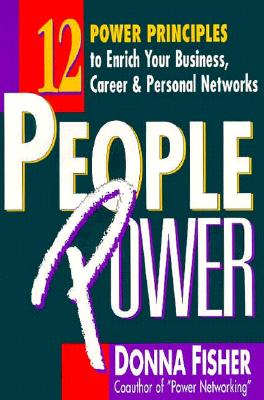 People Power: How to Create a Lifetime Network for Business, Career, and Personal Advancement - Fisher, Donna