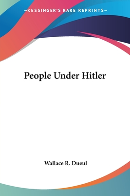 People Under Hitler - Dueul, Wallace R