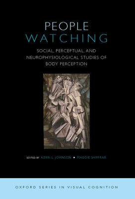 People Watching: Social, Perceptual, and Neurophysiological Studies of Body Perception - Johnson, Kerri (Editor)