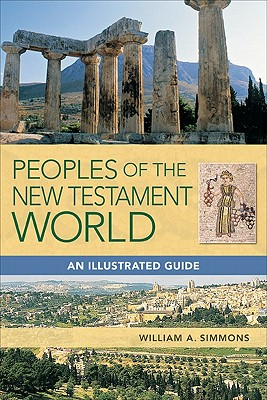 Peoples of the New Testament World: An Illustrated Guide - Simmons, William A