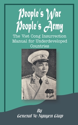 People's War People's Army: The Viet Cong Insurrection Manual for Underdeveloped Countries - Giap, Vo Nguyen