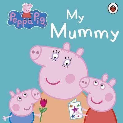 Peppa Pig: My Mummy First Board Storybook -