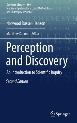 Perception and Discovery: An Introduction to Scientific Inquiry - Hanson, Norwood Russell, and Lund, Matthew D. (Editor)