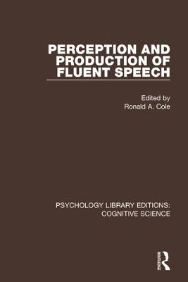 Perception and Production of Fluent Speech - Cole, Ronald A (Editor)