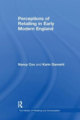 Perceptions of Retailing in Early Modern England - Cox, Nancy, and Dannehl, Karin