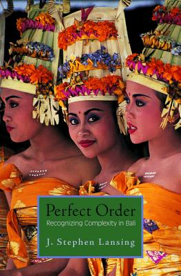 Perfect Order: Recognizing Complexity in Bali - Lansing, J Stephen