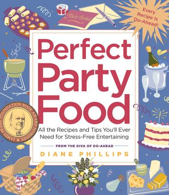 Perfect Party Food: All the Recipes and Tips You'll Ever Need for Stress-Free Entertaining - Phillips, Diane