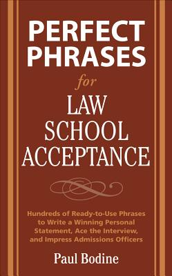 Perfect Phrases for Law School Acceptance: Hundreds of Ready-To-Use Phrases to Write a Winning Personal Statement, Ace the Interview, and Impress Admissions Officers - Bodine, Paul