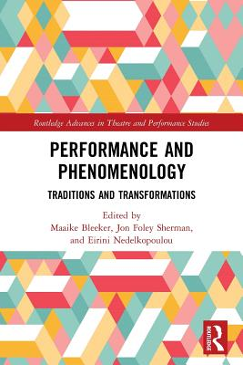 Performance and Phenomenology: Traditions and Transformations - Bleeker, Maaike (Editor), and Foley Sherman, Jon (Editor), and Nedelkopoulou, Eirini (Editor)