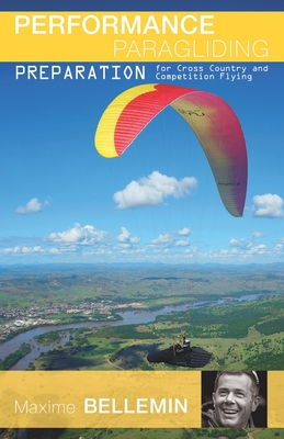 Performance Paragliding - Preparation for Cross-Country and Competition Flying - Di Grigoli, Joanna (Translated by), and Diaz, Victor (Translated by), and Bellemin, Maxime