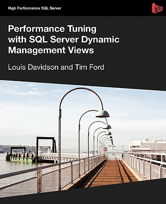 Performance Tuning with SQL Server Dynamic Management Views - Davidson, Louis, and Ford, Tim