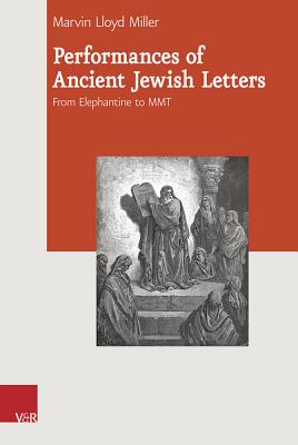Performances of Ancient Jewish Letters: From Elephantine to Mmt - Miller, Marvin