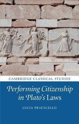 Performing Citizenship in Plato's Laws - Prauscello, Lucia, Dr.