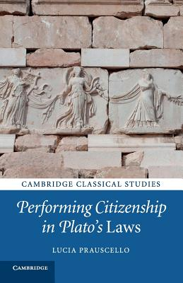 Performing Citizenship in Plato's Laws - Prauscello, Lucia, Dr.