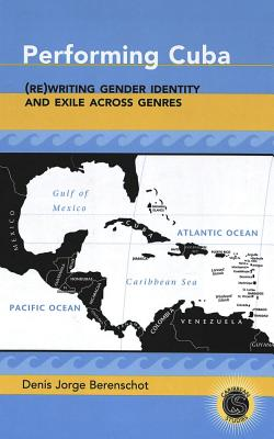 Performing Cuba: (re)Writing Gender Identity and Exile Across Genres - Berenschot, Denis Jorge