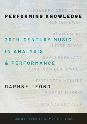 Performing Knowledge: Twentieth-Century Music in Analysis and Performance - Leong, Daphne