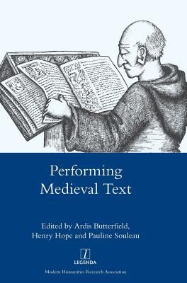 Performing Medieval Text - Hope, Henry, and Butterfield, Ardis, and Soleau, Pauline