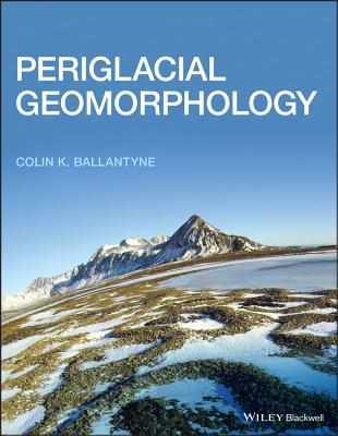 Periglacial Geomorphology - Ballantyne, Colin K