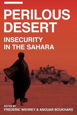 Perilous Desert: Sources of Saharan Insecurity - Wehrey, Frederic M. (Editor), and Boukhars, Anouar (Editor)
