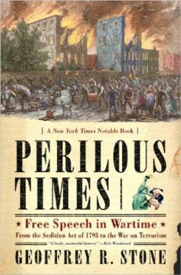 Perilous Times: Free Speech in Wartime: From the Sedition Act of 1798 to the War on Terrorism - Stone, Geoffrey R