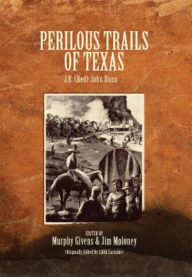Perilous Trails of Texas - Dunn, J B (Red), and Givens, Murphy (Editor), and Moloney, Jim (Editor)