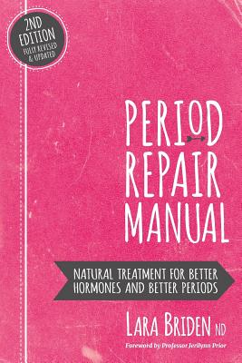 Period Repair Manual: Natural Treatment for Better Hormones and Better Periods - Briden Nd, Lara