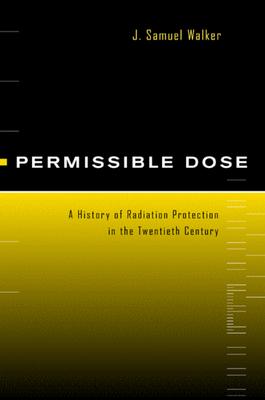 Permissible Dose: History of Radiation Protection 20th Cen - Walker, J Samuel, and Walker, Sammuel J