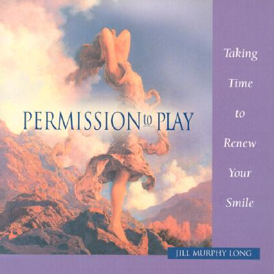 Permission to Play: Taking Time to Have Fun and Laugh Out Loud - Long, Jill Murphy