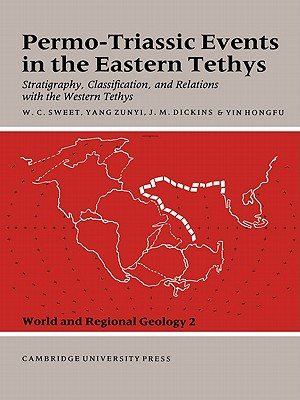 Permo-Triassic Events in the Eastern Tethys: Stratigraphy Classification and Relations with the Western Tethys - Sweet, Walter C (Editor)