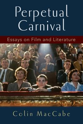 Perpetual Carnival: Essays on Film and Literature - Maccabe, Colin