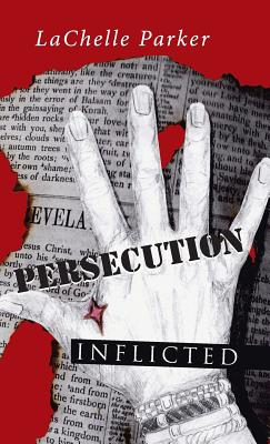 Persecution: Inflicted - Parker, Lachelle